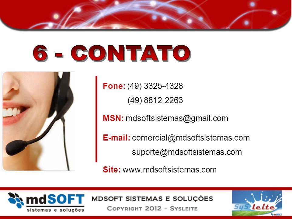 6 - CONTATO Fone: (49) 3325-4328. (49) 8812-2263. MSN: mdsoftsistemas@gmail.com. E-mail: comercial@mdsoftsistemas.com.