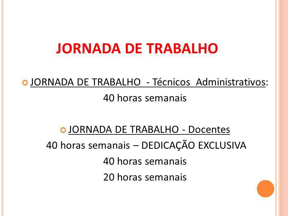 JORNADA DE TRABALHO JORNADA DE TRABALHO - Técnicos Administrativos: