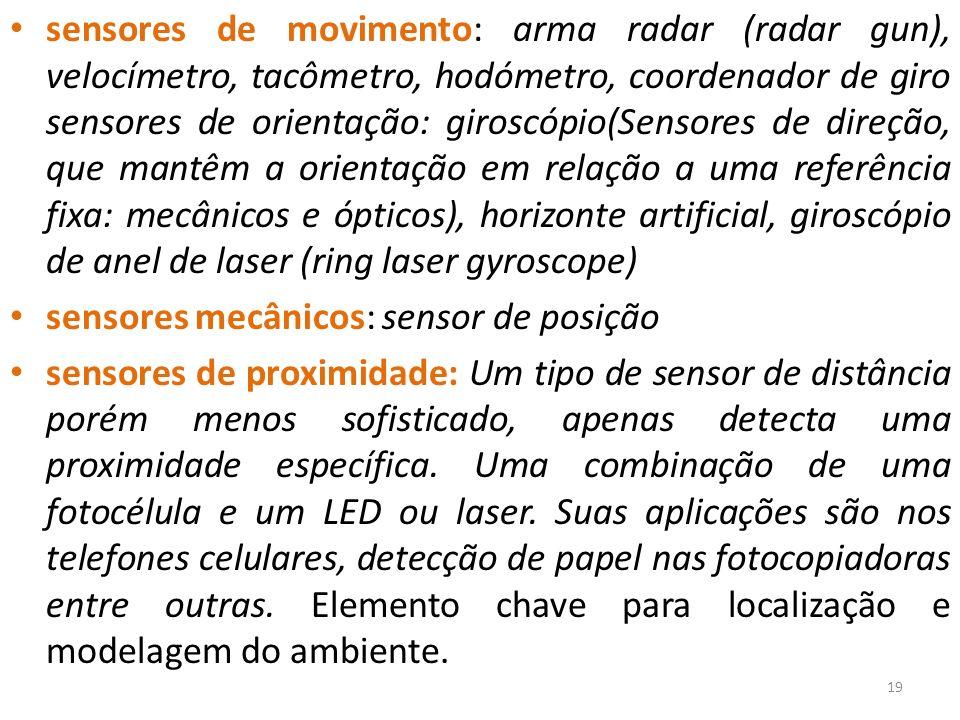 sensores de movimento: arma radar (radar gun), velocímetro, tacômetro, hodómetro, coordenador de giro sensores de orientação: giroscópio(Sensores de direção, que mantêm a orientação em relação a uma referência fixa: mecânicos e ópticos), horizonte artificial, giroscópio de anel de laser (ring laser gyroscope)
