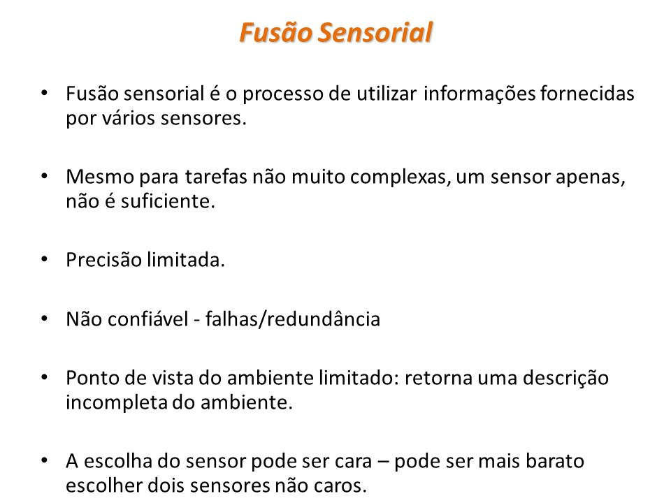 Fusão Sensorial Fusão sensorial é o processo de utilizar informações fornecidas por vários sensores.