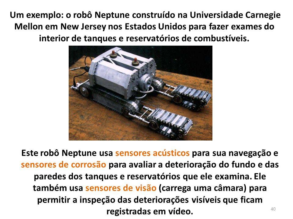 Um exemplo: o robô Neptune construído na Universidade Carnegie Mellon em New Jersey nos Estados Unidos para fazer exames do interior de tanques e reservatórios de combustíveis.