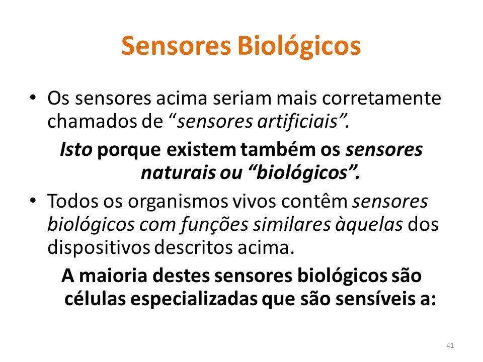 Isto porque existem também os sensores naturais ou biológicos .