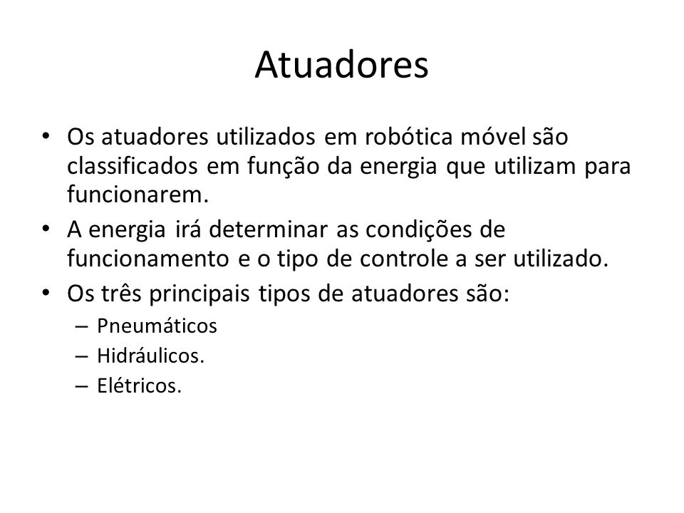 Atuadores Os atuadores utilizados em robótica móvel são classificados em função da energia que utilizam para funcionarem.
