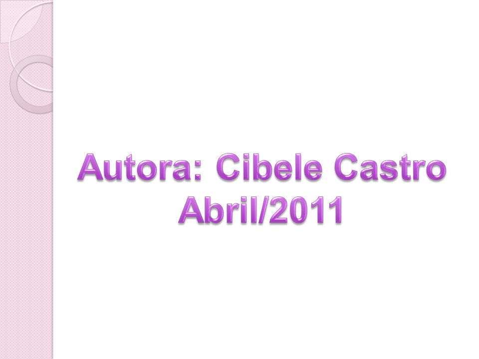 Autora: Cibele Castro Abril/2011
