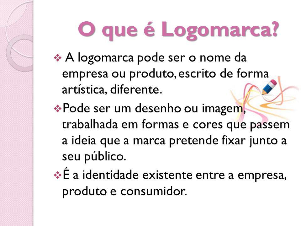O que é Logomarca A logomarca pode ser o nome da empresa ou produto, escrito de forma artística, diferente.