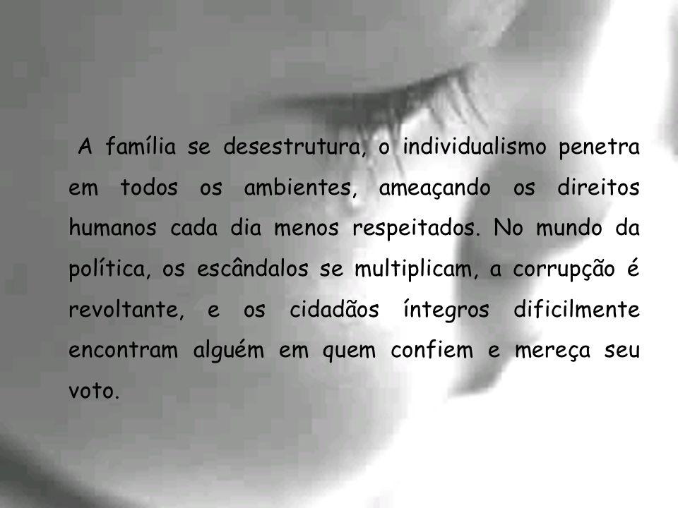 A família se desestrutura, o individualismo penetra em todos os ambientes, ameaçando os direitos humanos cada dia menos respeitados.