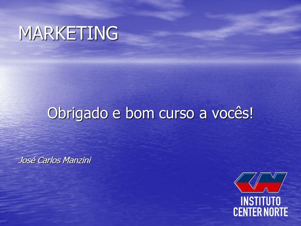 MARKETING Obrigado e bom curso a vocês! José Carlos Manzini