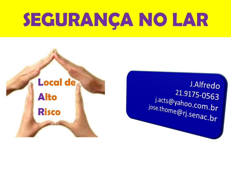 SEGURANÇA NO LAR Local de Alto Risco J.Alfredo 21.9175-0563