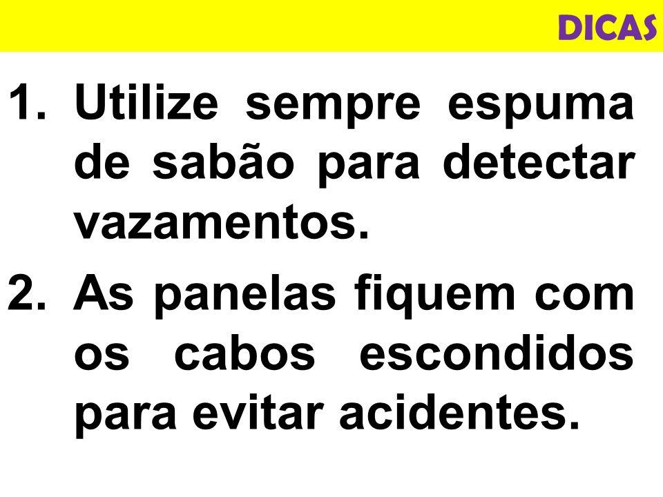 Utilize sempre espuma de sabão para detectar vazamentos.