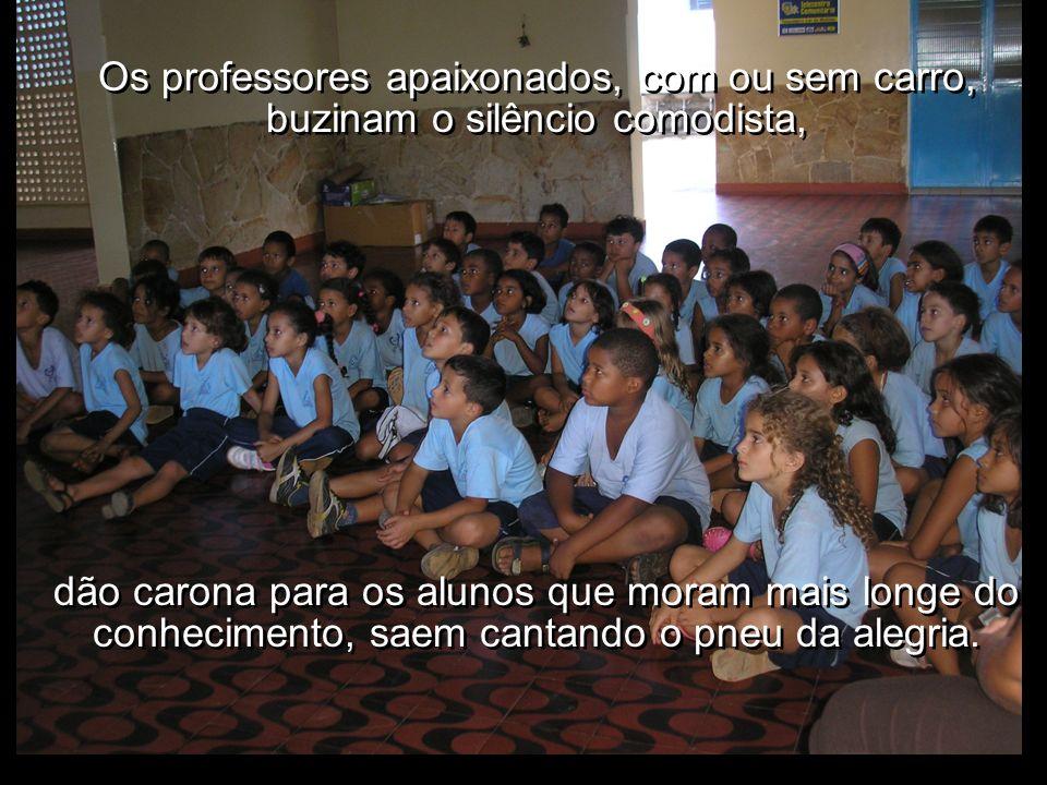 Os professores apaixonados, com ou sem carro, buzinam o silêncio comodista,