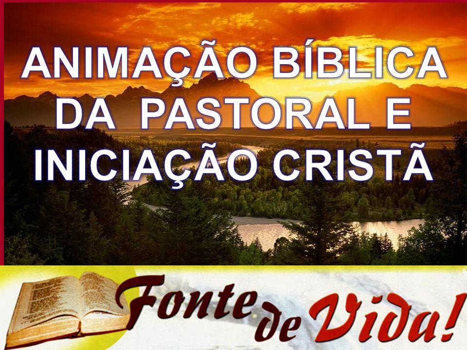 ANIMAÇÃO BÍBLICA DA PASTORAL E INICIAÇÃO CRISTÃ
