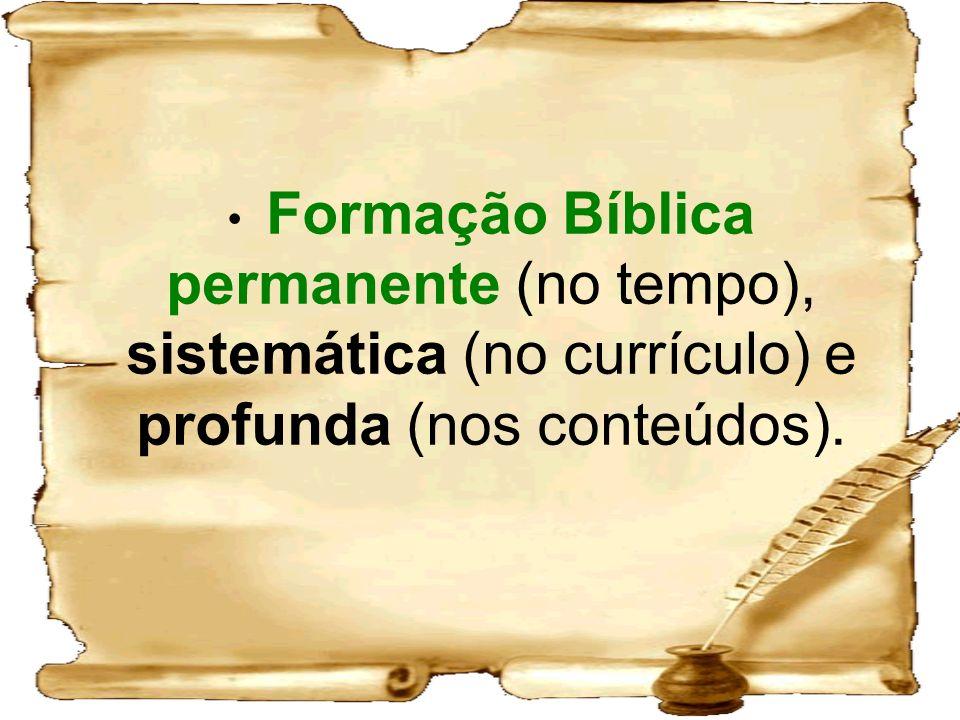 Formação Bíblica permanente (no tempo), sistemática (no currículo) e profunda (nos conteúdos).