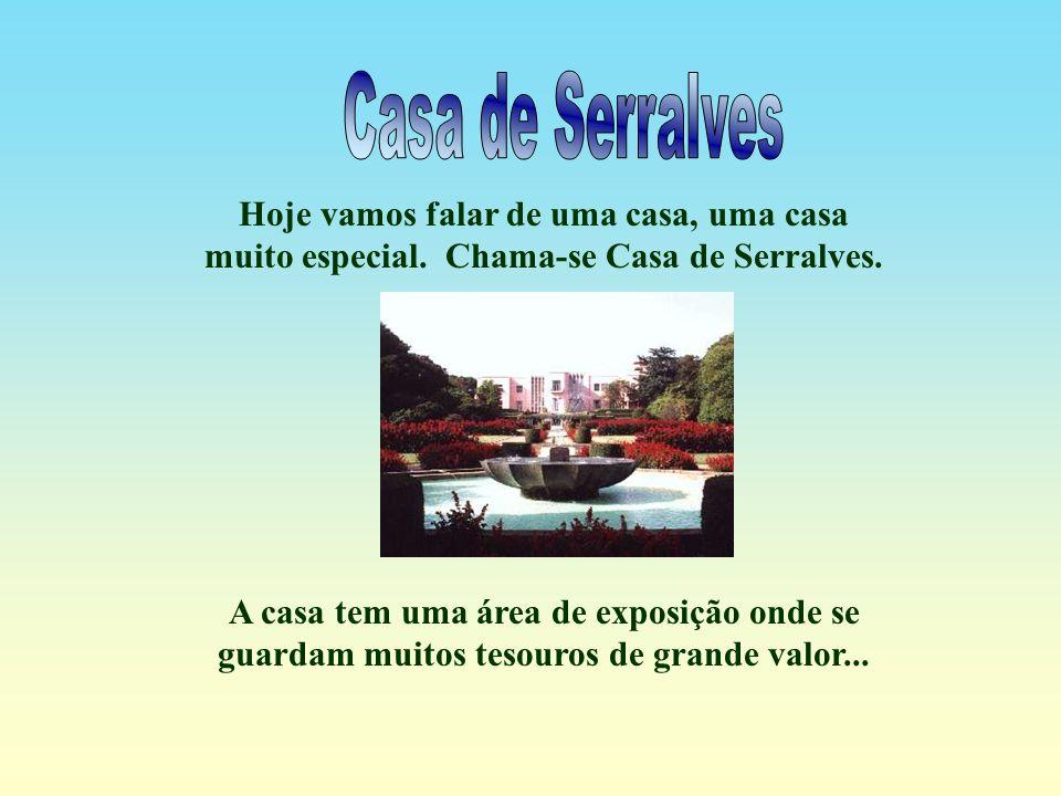 Casa de Serralves Hoje vamos falar de uma casa, uma casa muito especial. Chama-se Casa de Serralves.