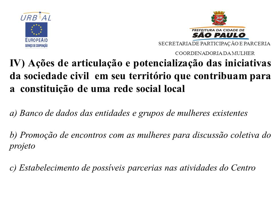 IV) Ações de articulação e potencialização das iniciativas da sociedade civil em seu território que contribuam para a constituição de uma rede social local