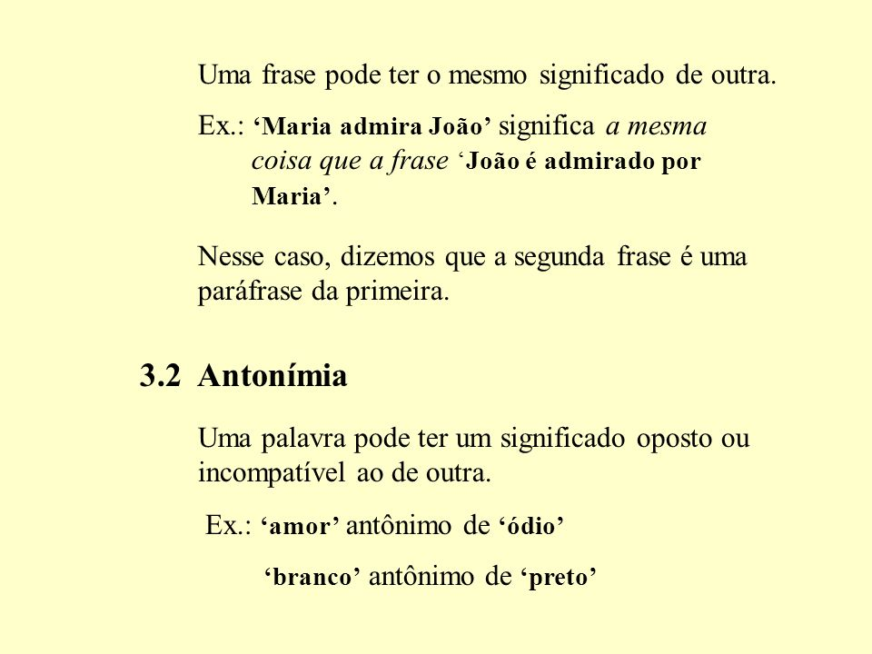 3.2 Antonímia Uma frase pode ter o mesmo significado de outra.
