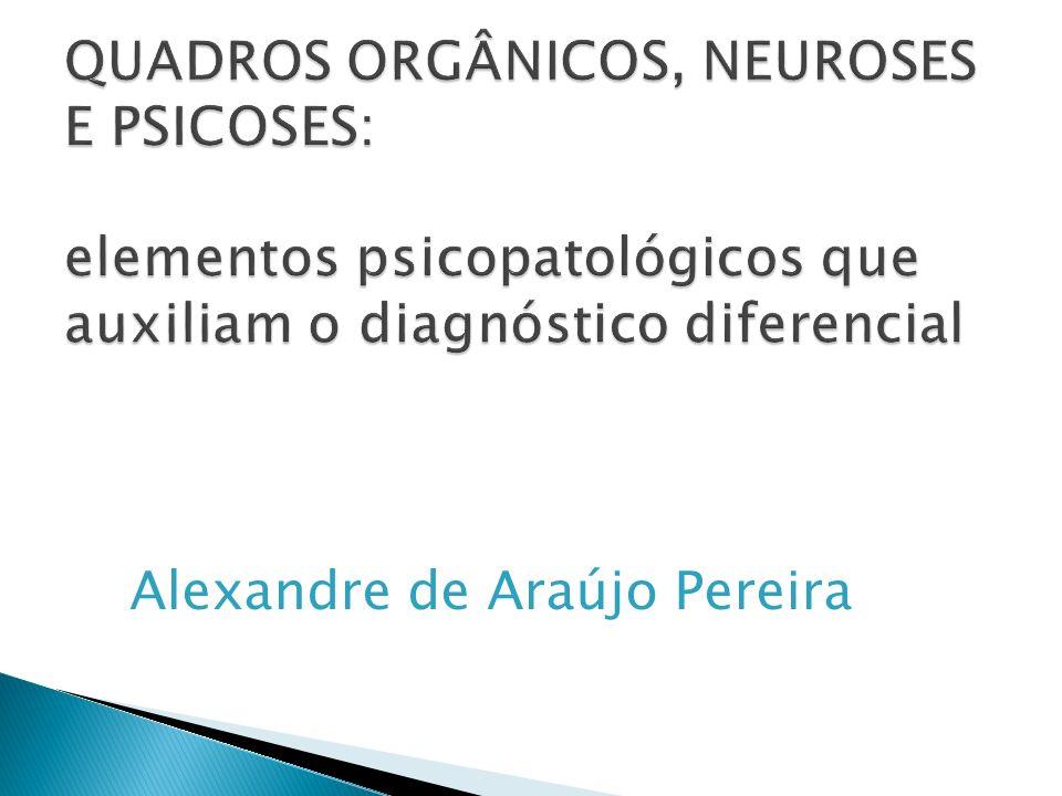 QUADROS ORGÂNICOS, NEUROSES E PSICOSES: elementos psicopatológicos que auxiliam o diagnóstico diferencial