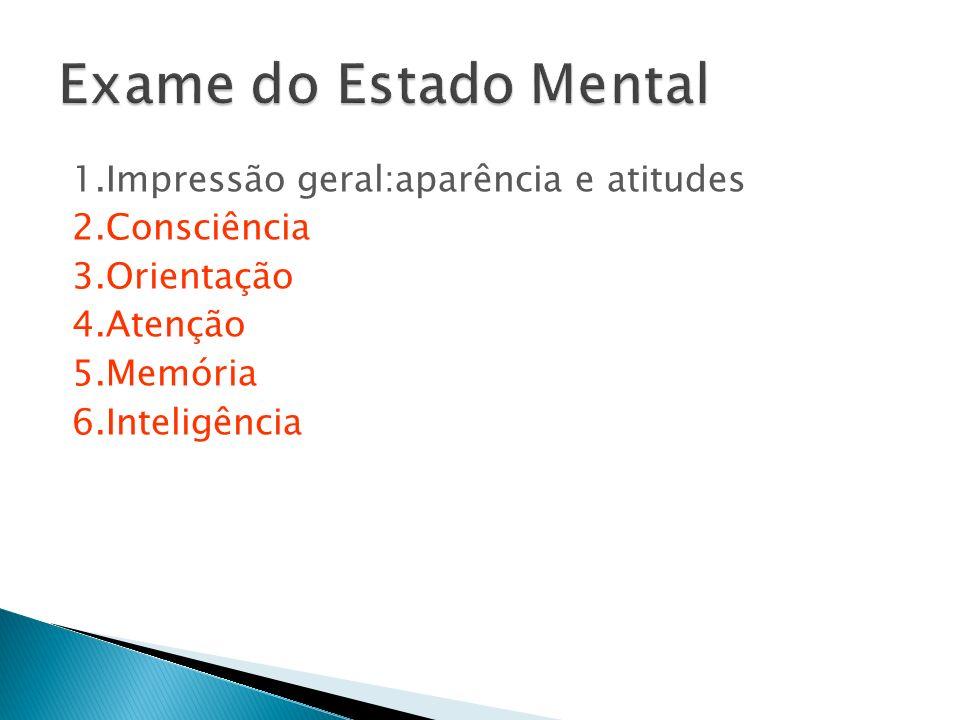 Exame do Estado Mental 1.Impressão geral:aparência e atitudes