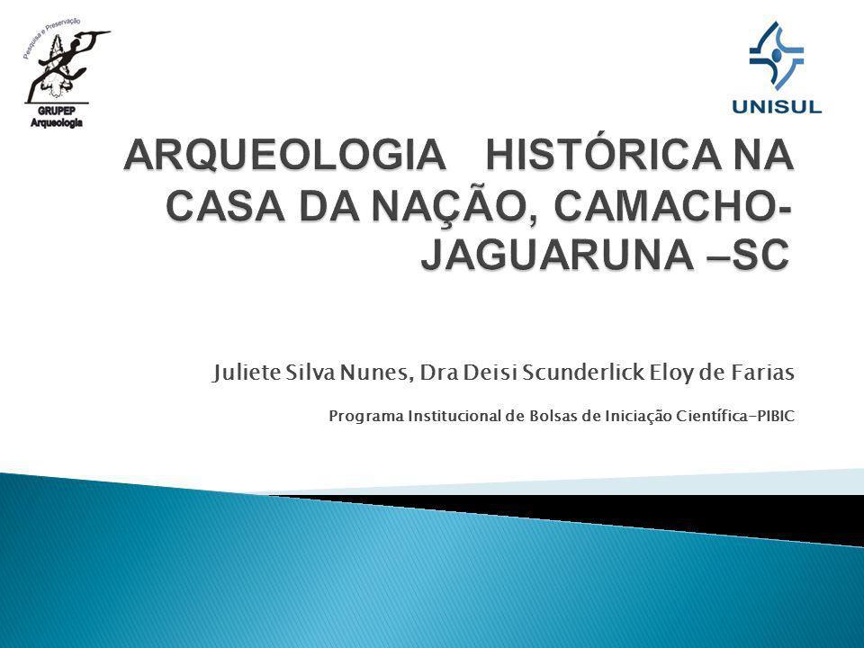 ARQUEOLOGIA HISTÓRICA NA CASA DA NAÇÃO, CAMACHO- JAGUARUNA –SC