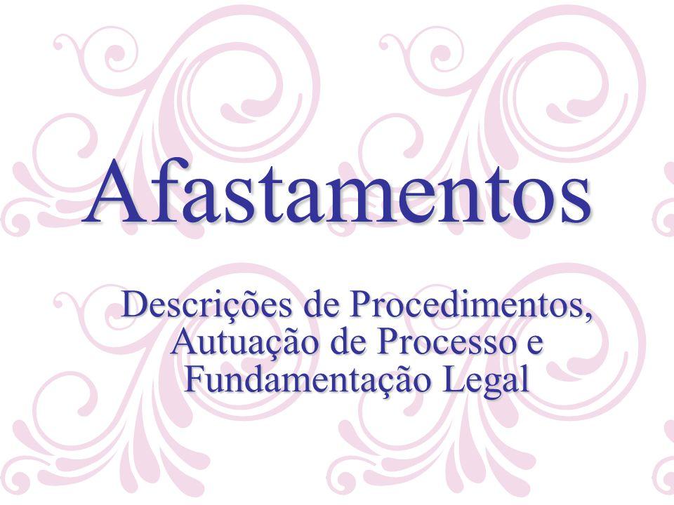 Afastamentos Descrições de Procedimentos, Autuação de Processo e Fundamentação Legal