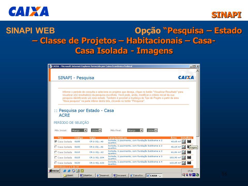 SINAPI WEB Opção Pesquisa – Estado – Classe de Projetos – Habitacionais – Casa- Casa Isolada - Imagens