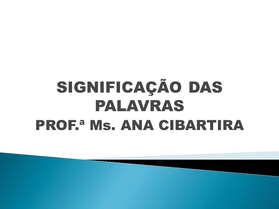 SIGNIFICAÇÃO DAS PALAVRAS PROF.ª Ms. ANA CIBARTIRA