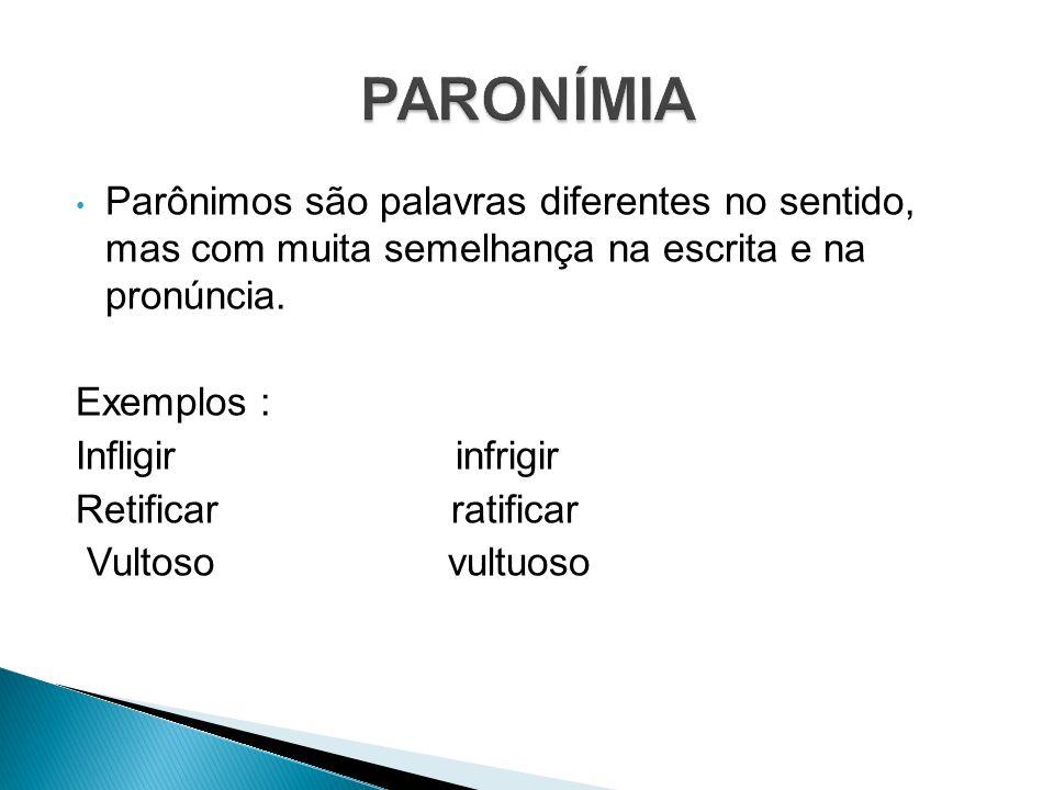 PARONÍMIA Parônimos são palavras diferentes no sentido, mas com muita semelhança na escrita e na pronúncia.