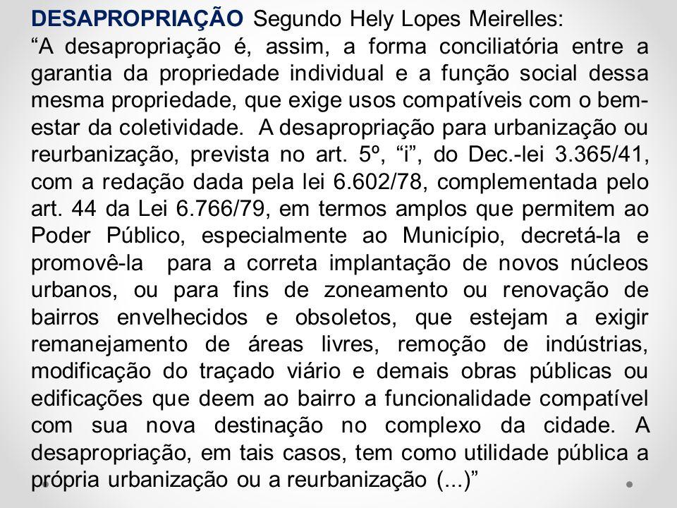 DESAPROPRIAÇÃO Segundo Hely Lopes Meirelles: