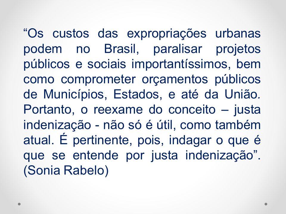 Os custos das expropriações urbanas podem no Brasil, paralisar projetos públicos e sociais importantíssimos, bem como comprometer orçamentos públicos de Municípios, Estados, e até da União.