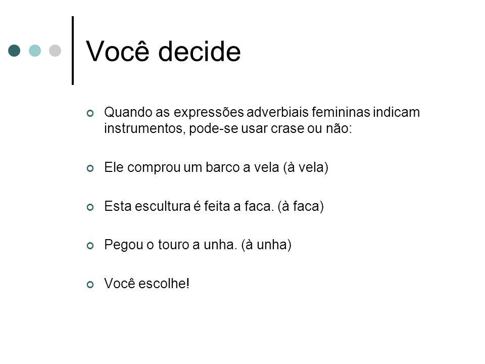 Você decide Quando as expressões adverbiais femininas indicam instrumentos, pode-se usar crase ou não: