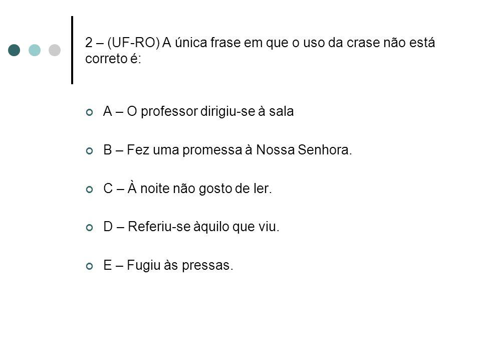 2 – (UF-RO) A única frase em que o uso da crase não está correto é: