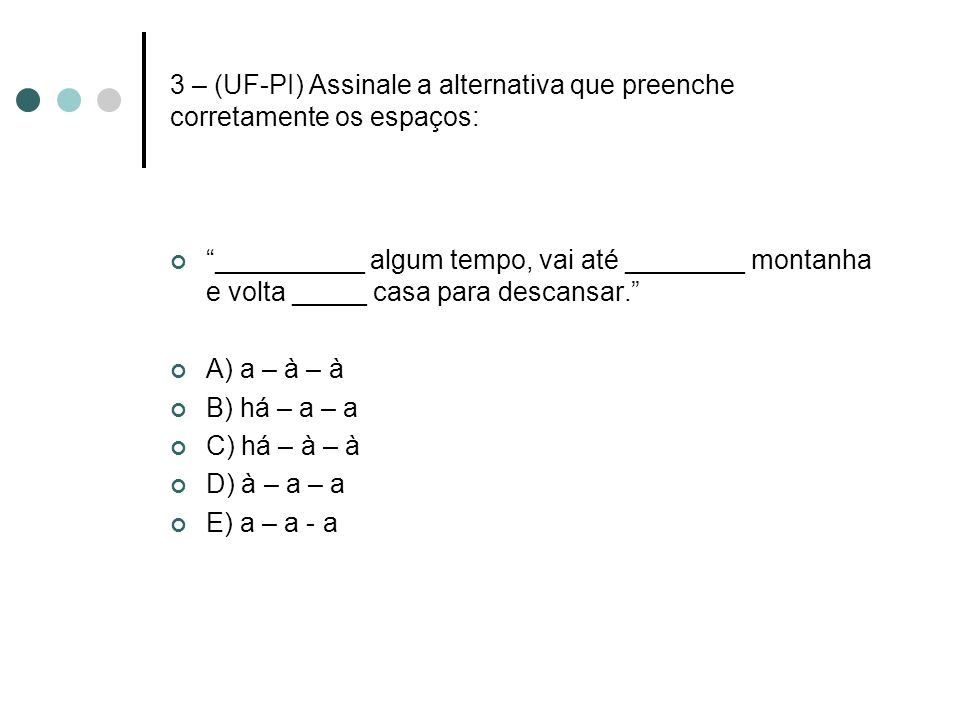3 – (UF-PI) Assinale a alternativa que preenche corretamente os espaços: