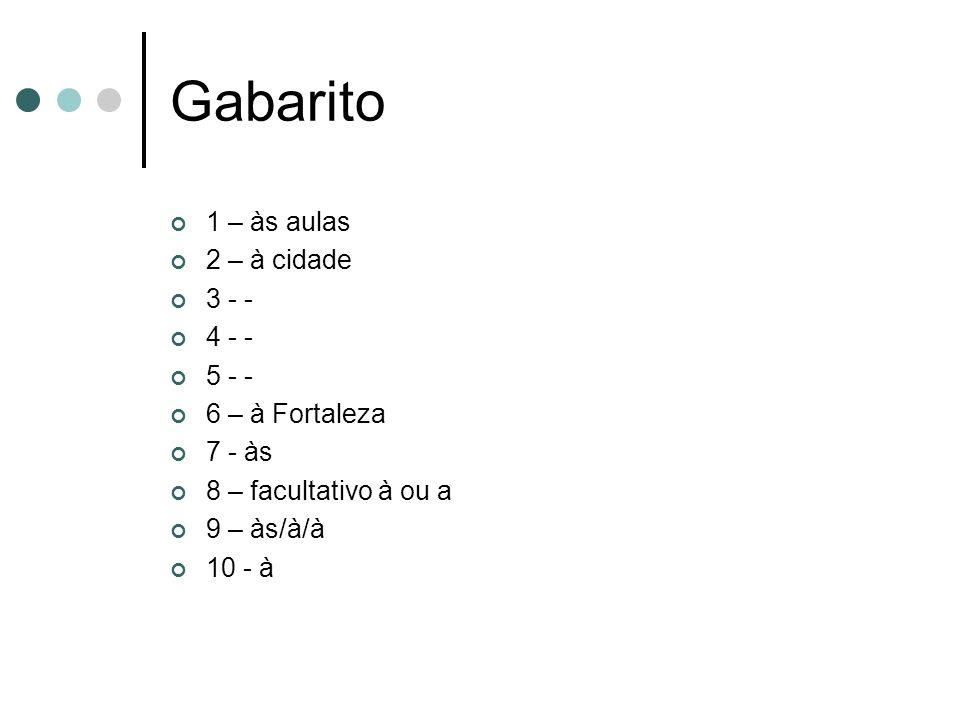 Gabarito 1 – às aulas 2 – à cidade 3 - - 4 - - 5 - - 6 – à Fortaleza
