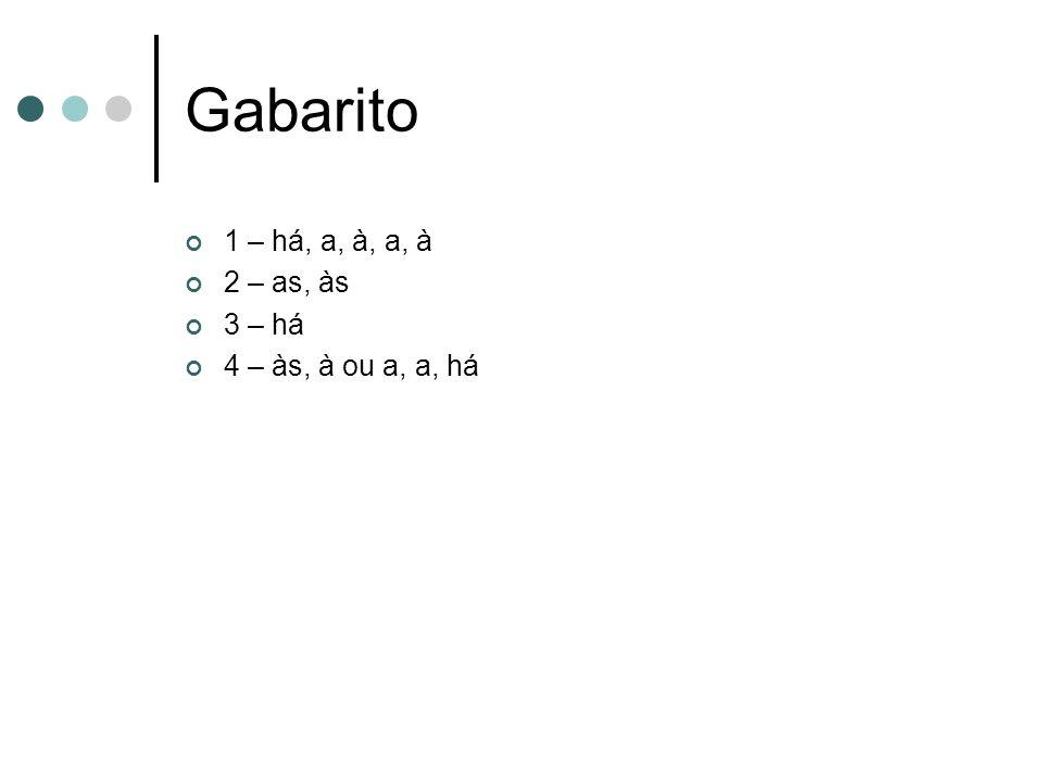 Gabarito 1 – há, a, à, a, à 2 – as, às 3 – há 4 – às, à ou a, a, há