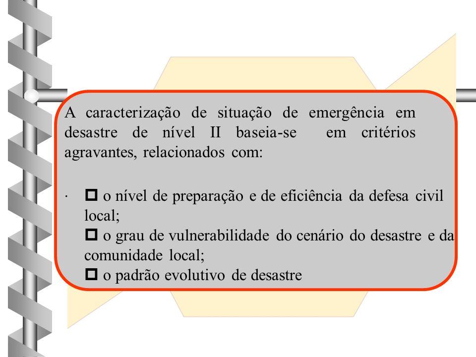 A caracterização de situação de emergência em desastre de nível II baseia-se em critérios agravantes, relacionados com: