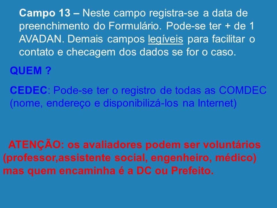 Campo 13 – Neste campo registra-se a data de preenchimento do Formulário. Pode-se ter + de 1 AVADAN. Demais campos legíveis para facilitar o contato e checagem dos dados se for o caso.