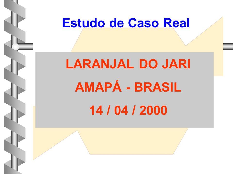 Estudo de Caso Real LARANJAL DO JARI AMAPÁ - BRASIL 14 / 04 / 2000