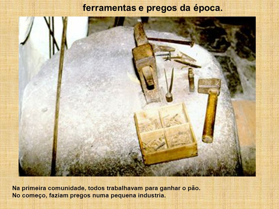 ferramentas e pregos da época.