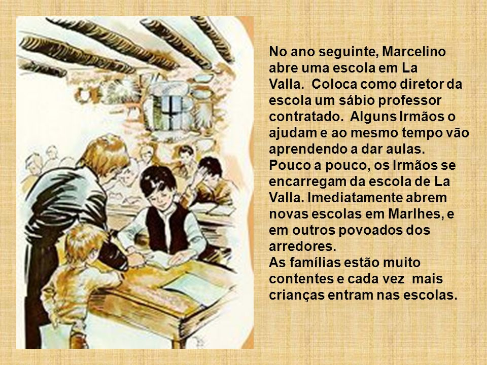 No ano seguinte, Marcelino abre uma escola em La Valla