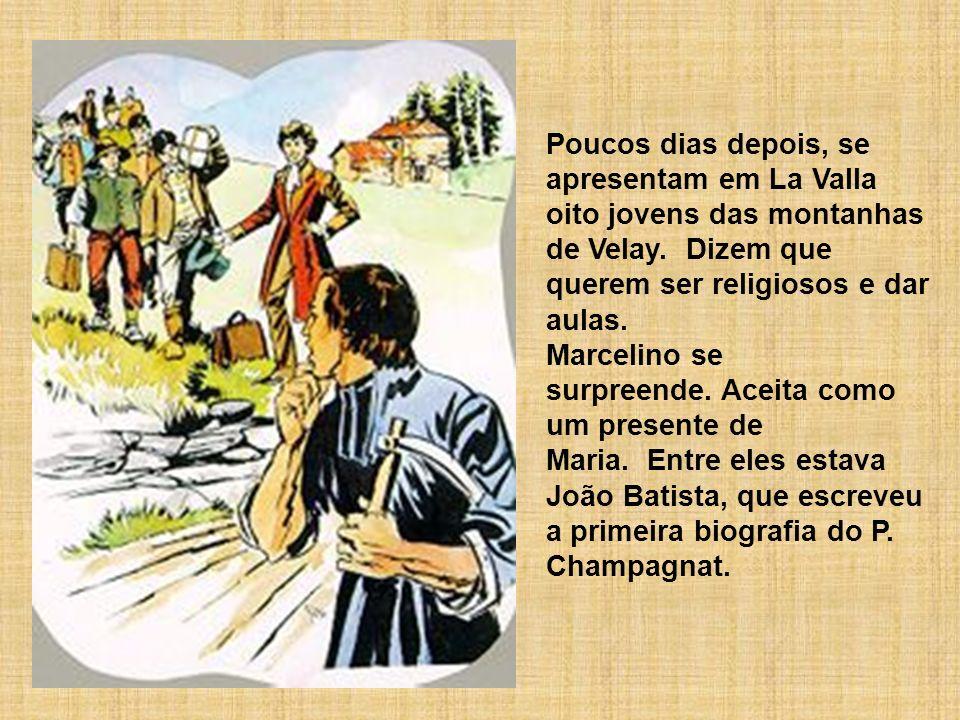 Poucos dias depois, se apresentam em La Valla oito jovens das montanhas de Velay. Dizem que querem ser religiosos e dar aulas.