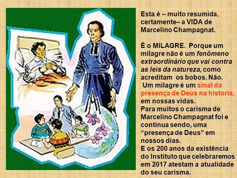 Esta é – muito resumida, certamente– a VIDA de Marcelino Champagnat.