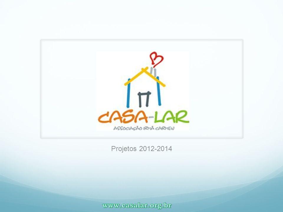Projetos 2012-2014 www.casalar.org.br