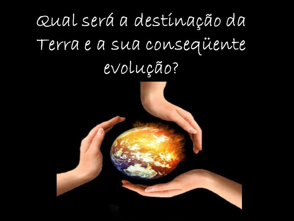 Qual será a destinação da Terra e a sua conseqüente evolução