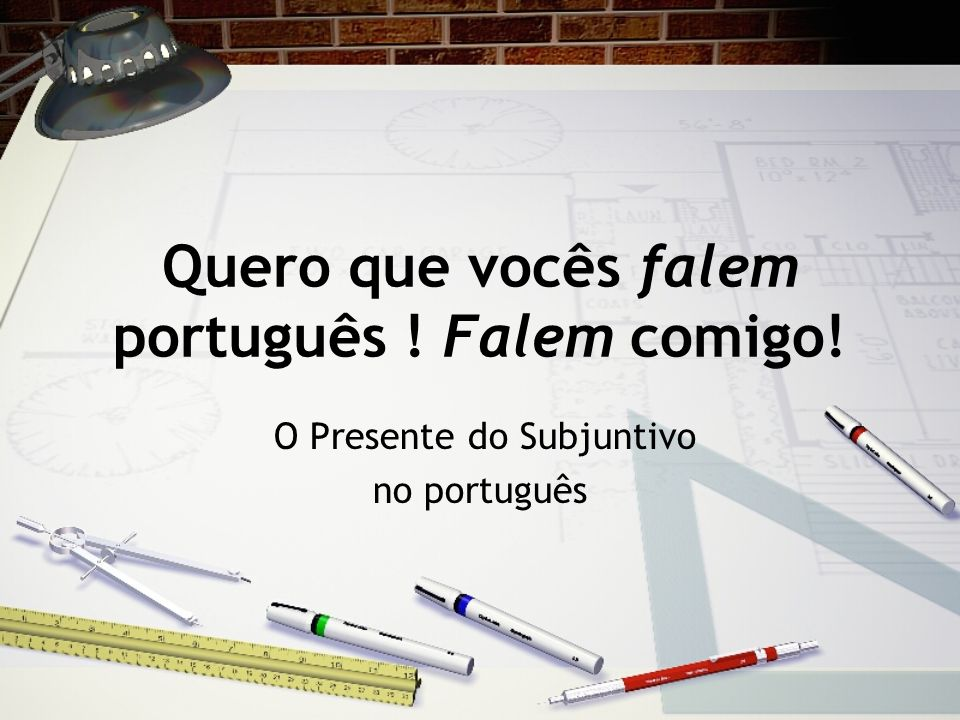 Quero que vocês falem português ! Falem comigo!