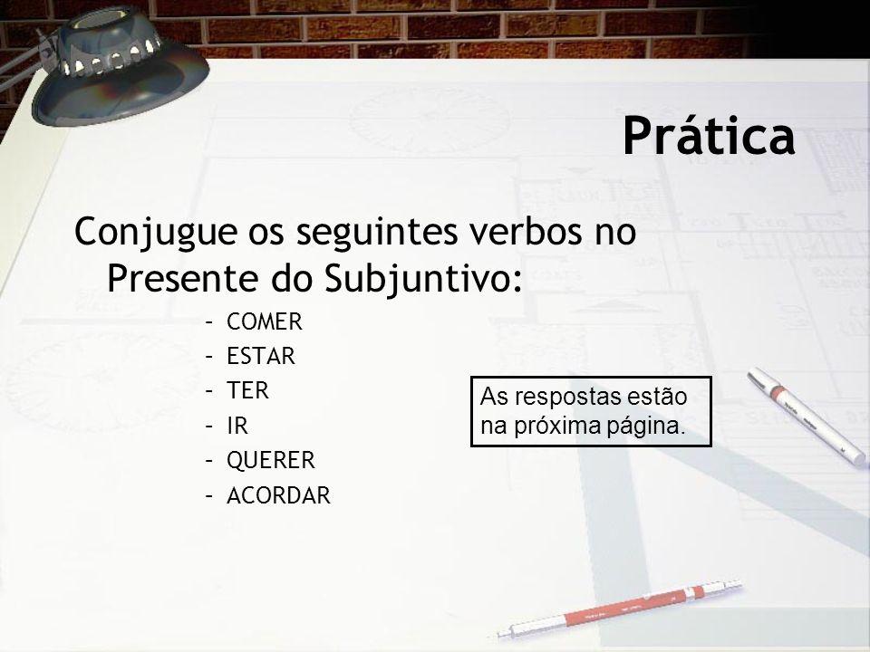 Prática Conjugue os seguintes verbos no Presente do Subjuntivo: COMER