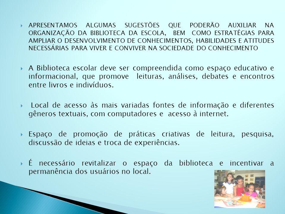 APRESENTAMOS ALGUMAS SUGESTÕES QUE PODERÃO AUXILIAR NA ORGANIZAÇÃO DA BIBLIOTECA DA ESCOLA, BEM COMO ESTRATÉGIAS PARA AMPLIAR O DESENVOLVIMENTO DE CONHECIMENTOS, HABILIDADES E ATITUDES NECESSÁRIAS PARA VIVER E CONVIVER NA SOCIEDADE DO CONHECIMENTO