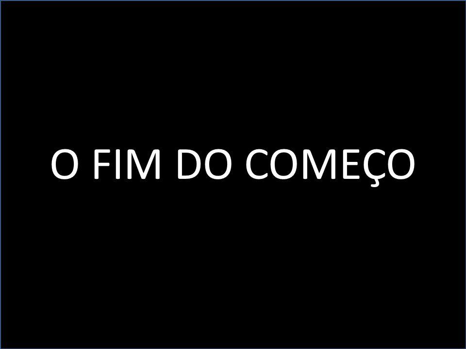 O FIM DO COMEÇO