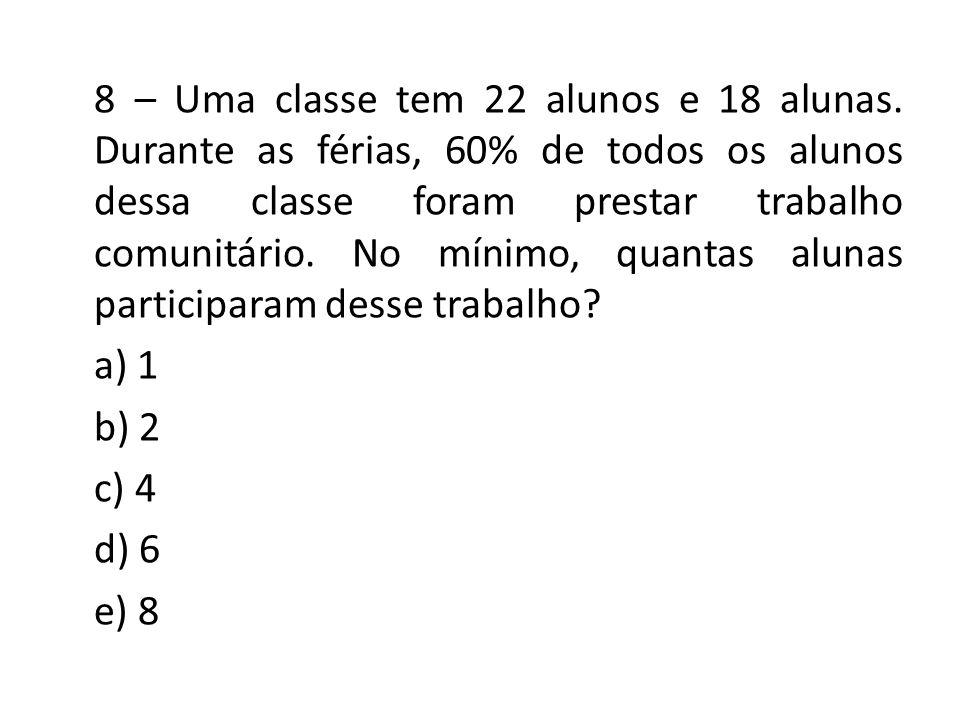 8 – Uma classe tem 22 alunos e 18 alunas