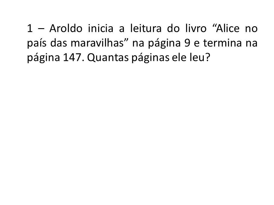 1 – Aroldo inicia a leitura do livro Alice no país das maravilhas na página 9 e termina na página 147.