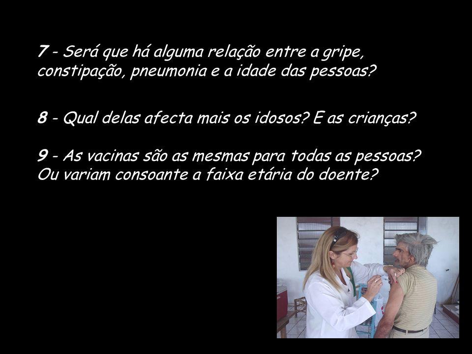 7 - Será que há alguma relação entre a gripe, constipação, pneumonia e a idade das pessoas.