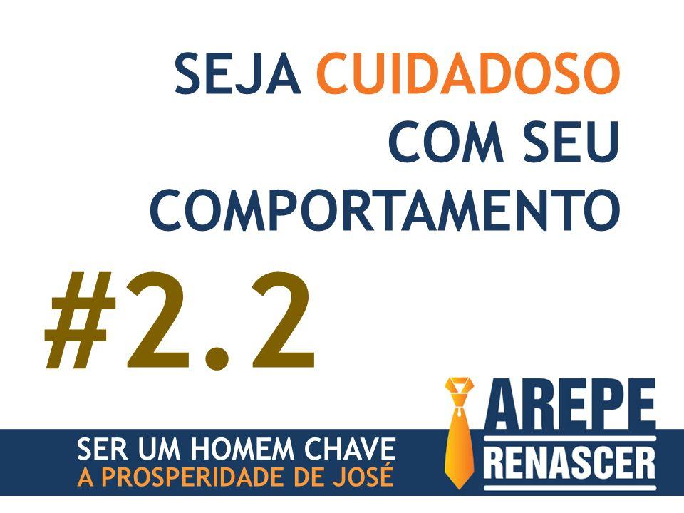 #2.2 SEJA CUIDADOSO COM SEU COMPORTAMENTO SER UM HOMEM CHAVE